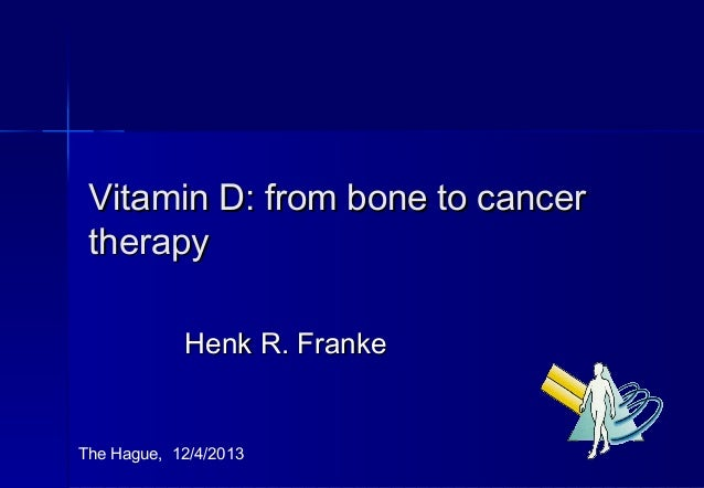 Vitamin D: from bone to cancer therapy            Henk R. FrankeThe Hague, 12/4/2013          1