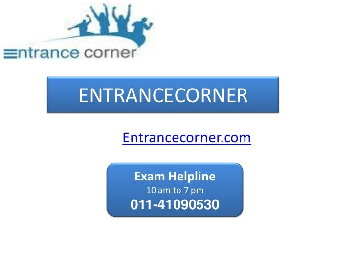 ENTRANCECORNER<br />Entrancecorner.com<br />Exam Helpline<br />10 am to 7 pm<br />011-41090530<br />