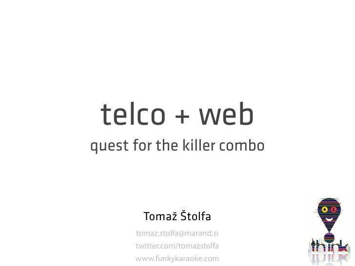 telco + web quest for the killer combo            Tomaž Štolfa       tomaz.stolfa@marand.si       twitter.com/tomazstolfa ...