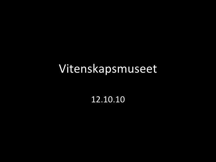 Vitenskapsmuseet 12.10.10