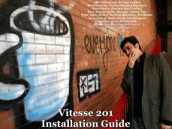 Vitesse 201 Installation Guide Vitesse 201 Installation Guide SMC Enterprises Private Limited Manufacturer: Vitesse Vendin...