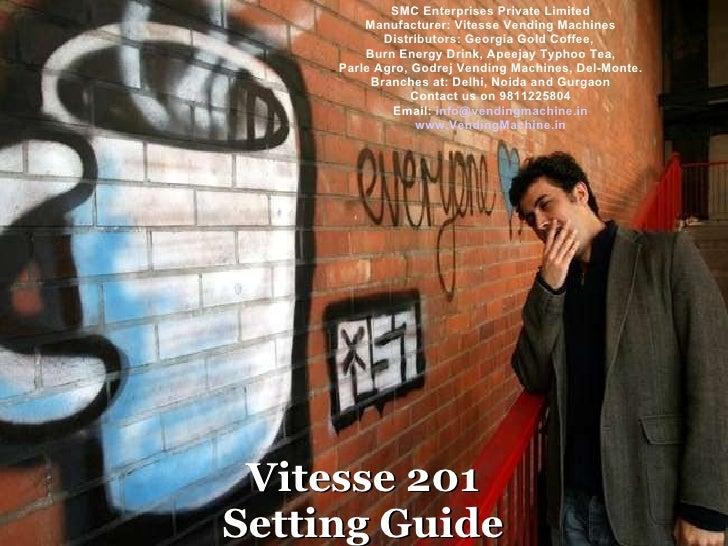 Vitesse 201 Installation Guide Vitesse 201 Setting Guide SMC Enterprises Private Limited Manufacturer: Vitesse Vending Mac...