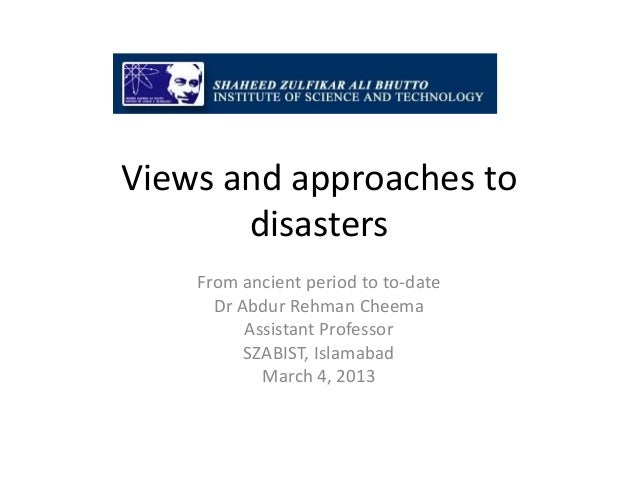 Views and approaches to       disasters    From ancient period to to-date      Dr Abdur Rehman Cheema          Assistant P...