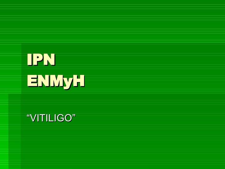 """IPN ENMyH """"VITILIGO"""""""