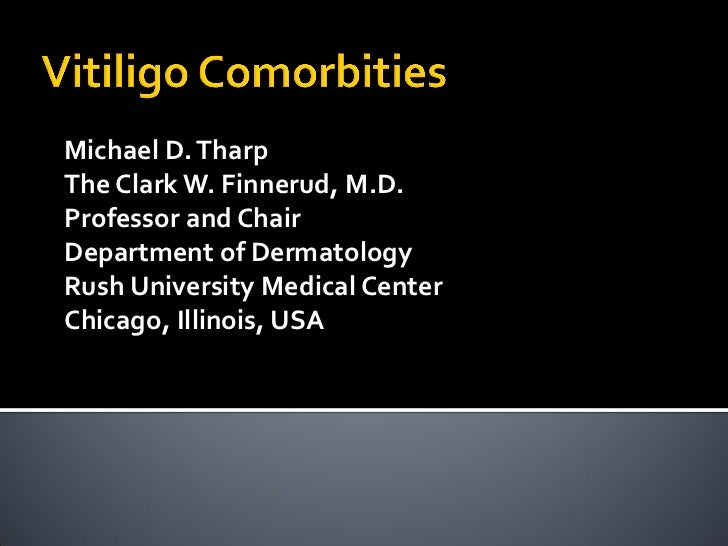 Vitiligo comorbities by Prof. Michael Tharp