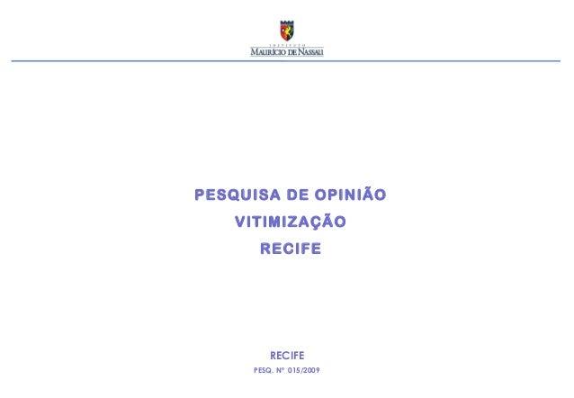 PESQUISA DE OPINIÃO VITIMIZAÇÃO RECIFE RECIFE PESQ. Nº 015/2009