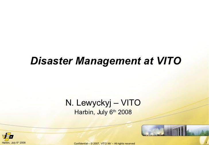 Disaster Management at VITO N. Lewyckyj – VITO Harbin, July 6 th  2008