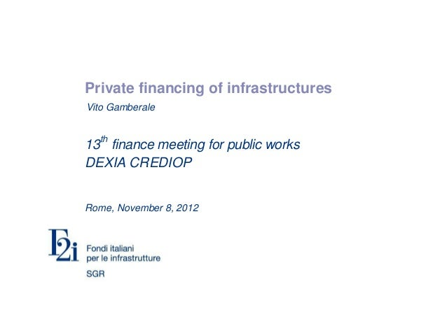 Vito GamberalePrivate financing of infrastructuresVito Gamberale13thfinance meeting for public worksDEXIA CREDIOPRome, Nov...