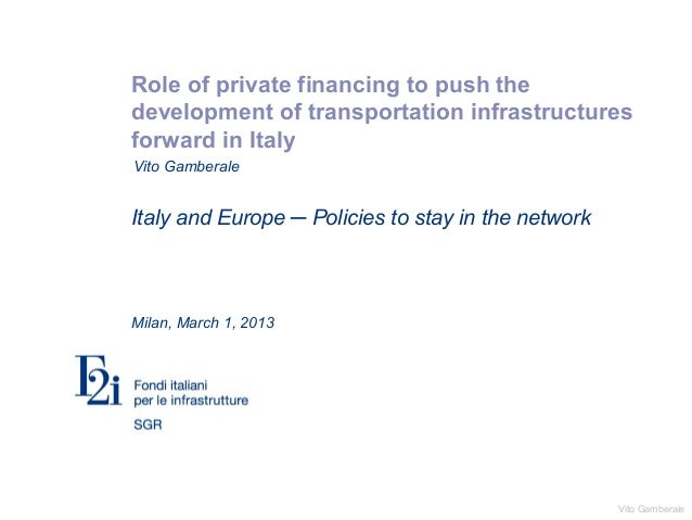 Vito GamberaleRole of private financing to push thedevelopment of transportation infrastructuresforward in ItalyItaly and ...