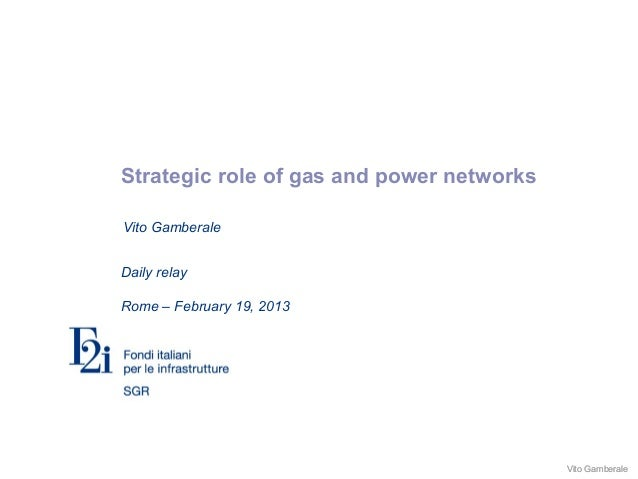 Vito GamberaleVito GamberaleStrategic role of gas and power networksDaily relayRome – February 19, 2013Vito Gamberale