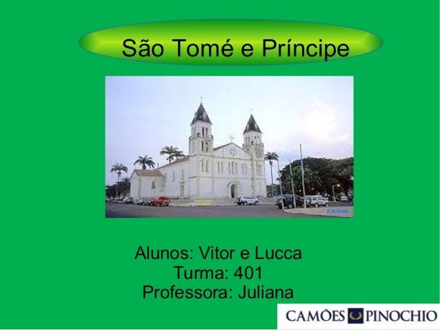 São Tomé e Príncipe Alunos: Vitor e Lucca Turma: 401 Professora: Juliana