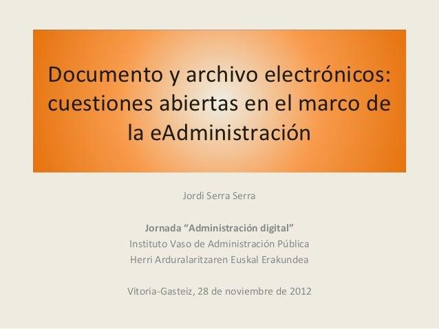 Documento y archivo electrónicos:cuestiones abiertas en el marco de        la eAdministración                   Jordi Serr...