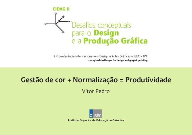 Gestão de cor + Normalização = Produtividade Vitor Pedro Instituto Superior de Educação e Ciências