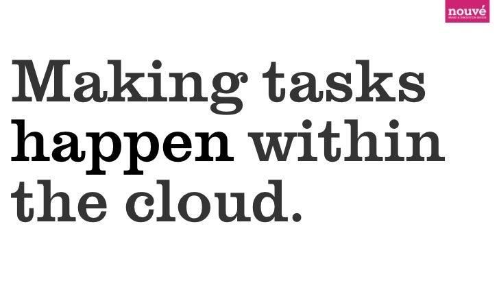 Making taskshappen withinthe cloud.