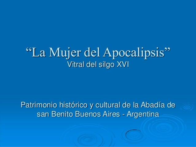 """""""La Mujer del Apocalipsis""""              Vitral del silgo XVIPatrimonio histórico y cultural de la Abadía de     san Benito..."""
