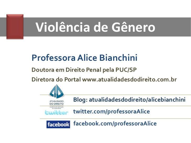 Violência de GêneroProfessora Alice BianchiniDoutora em Direito Penal pela PUC/SPDiretora do Portal www.atualidadesdodirei...