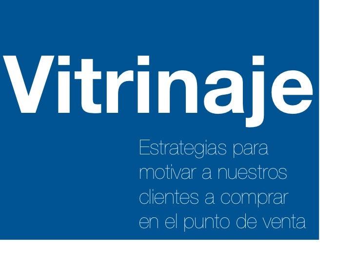 Vitrinaje   Estrategias para   motivar a nuestros   clientes a comprar   en el punto de venta
