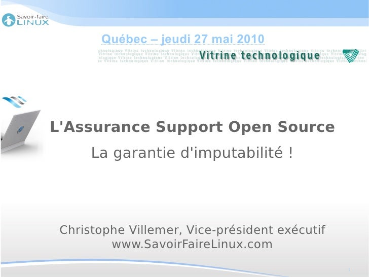 Québec – jeudi 27 mai 2010     L'Assurance Support Open Source       La garantie d'imputabilité !      Christophe Villemer...