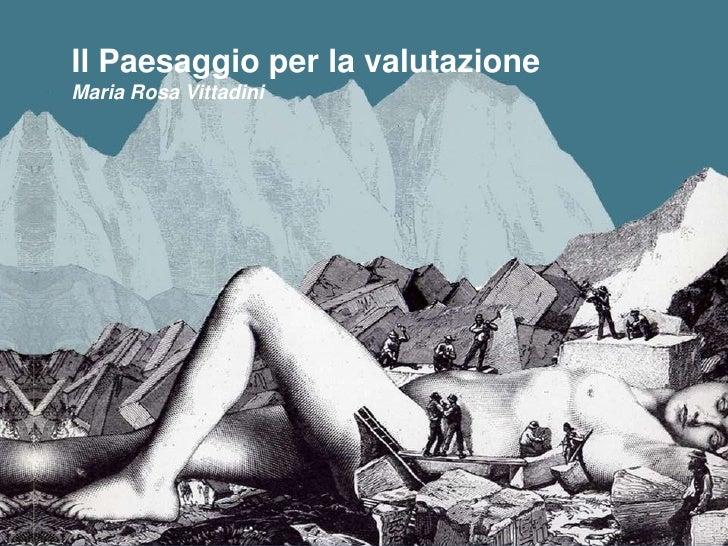 Il Paesaggio per la valutazioneMaria Rosa Vittadini