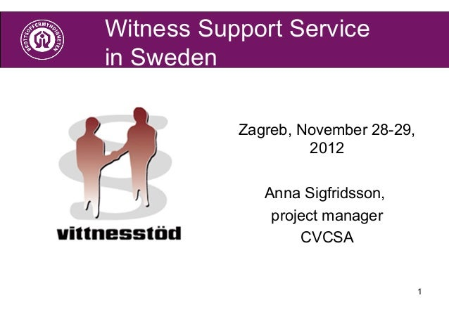 Witness Support Servicein Sweden           Zagreb, November 28-29,                    2012              Anna Sigfridsson, ...