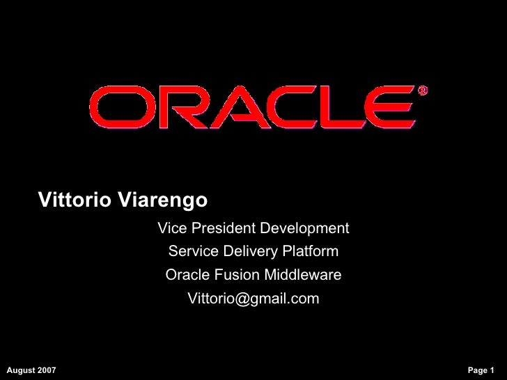 Vittorio Viarengo Vice President Development Service Delivery Platform Oracle Fusion Middleware [email_address]