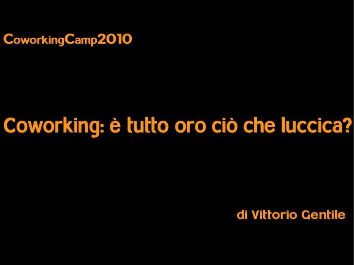 CoworkingCamp2010     Coworking: è tutto oro ciò che luccica?                              di Vittorio Gentile