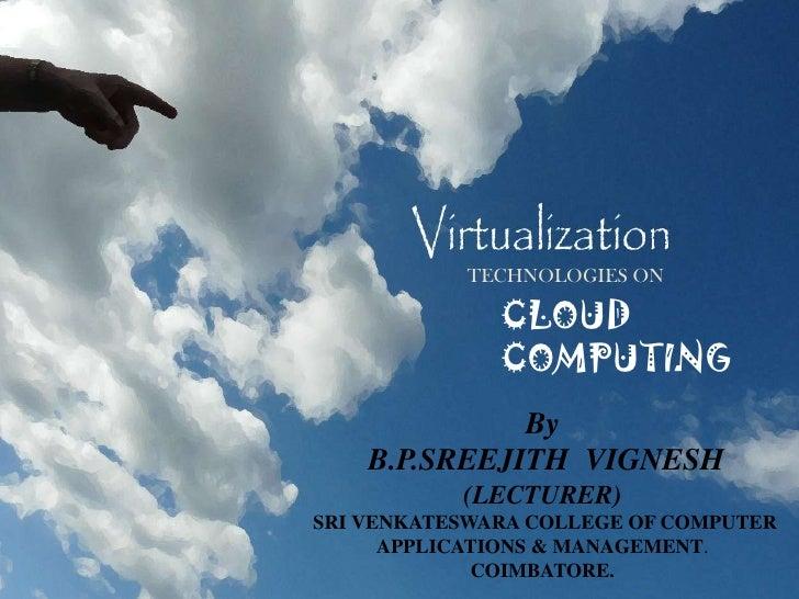 TECHNOLOGIES ON<br />CLOUD     COMPUTING<br />ByB.P.SREEJITH  VIGNESH<br />(LECTURER)SRI VENKATESWARA COLLEGE OF COMPUTER ...