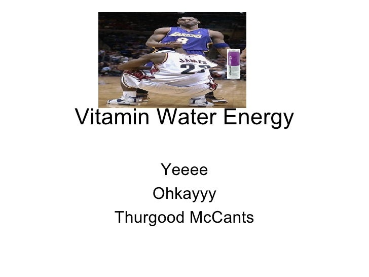 Vitamin Water Energy Yeeee Ohkayyy Thurgood McCants