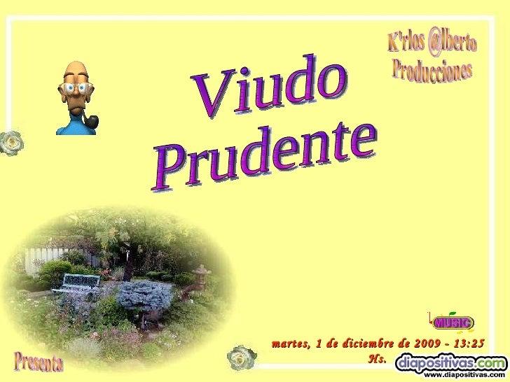 sábado, 6 de junio de 2009  -  23:25  Hs. K'rlos @lberto Producciones Presenta Viudo Prudente