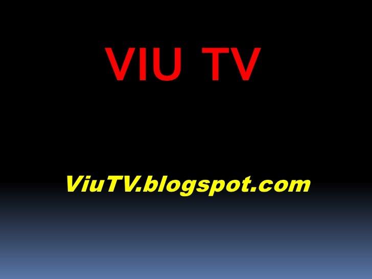 VIU  TV<br />ViuTV.blogspot.com<br />