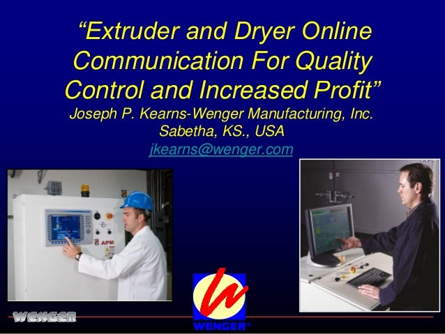 """""""Extruder and Dryer OnlineCommunication For QualityControl and Increased Profit""""Joseph P. Kearns-Wenger Manufacturing, Inc..."""