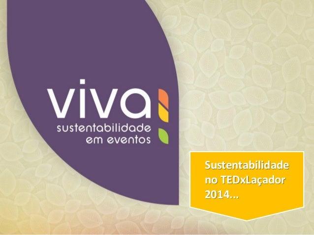 SUSTENTABILIDADE NO TEDxLAÇADOR 2014 Sustentabilidade no TEDxLaçador 2014...