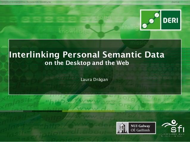 Digital Enterprise Research Institute                        deri.ie     Interlinking Personal Semantic Data              ...