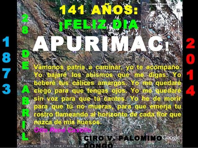 141 AÑOS: ¡FELIZ DIA APURIMAC!1 8 7 3 2 0 1 4 CIRO V. PALOMINO 2 8 D E A B R I L Vámonos patria a caminar, yo te acompaño....