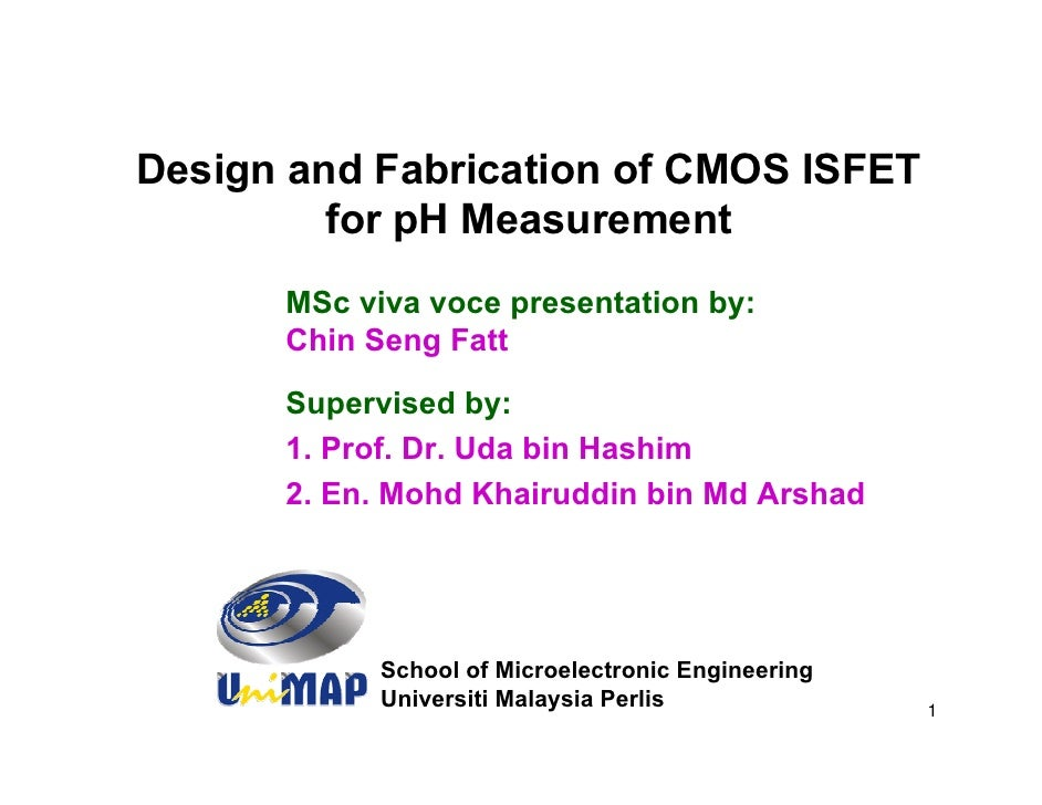 Design and Fabrication of CMOS ISFET          for pH Measurement       MSc viva voce presentation by:       Chin Seng Fatt...