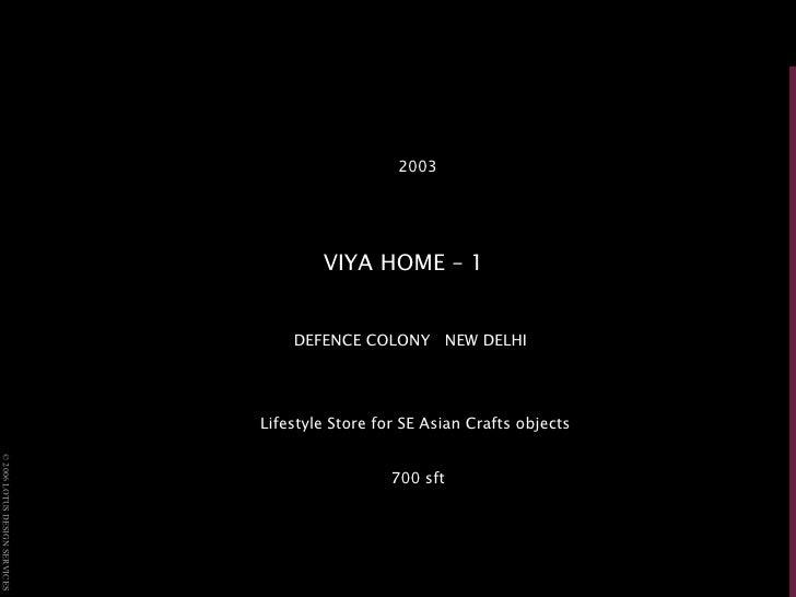 <ul><li>2003 </li></ul><ul><li>VIYA HOME – 1   </li></ul><ul><li>DEFENCE COLONY  NEW DELHI  </li></ul><ul><li>Lifestyle St...