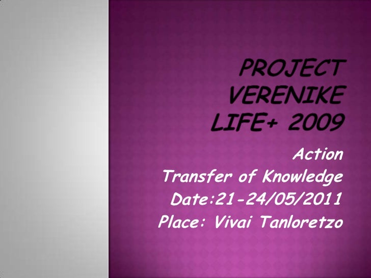 Project VerenikeLIFE+ 2009<br />Action<br />Transfer of Knowledge<br />Date:21-24/05/2011<br />Place: VivaiTanloretzo<br />