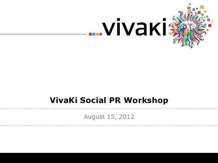 VivaKi Social PR Workshop       August 15, 2012