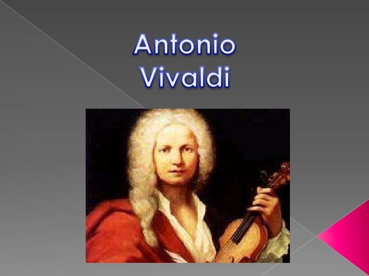    Antonio Lucio Vivaldi nació el 4 de    marzo de 1678 en la ciudad de Venecia    y es reconocido como uno de los    gra...