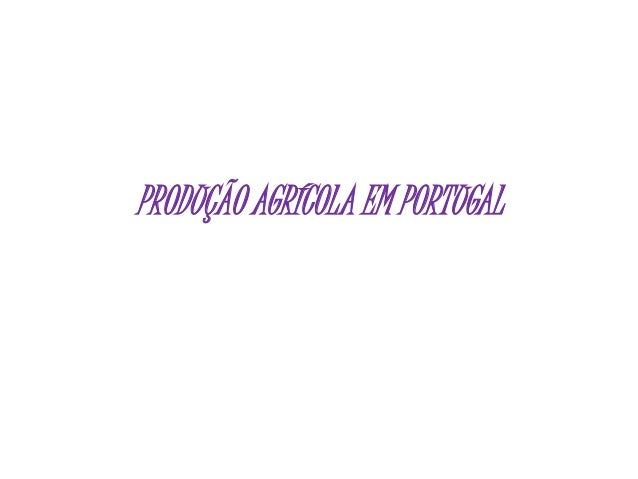 PRODUÇÃO AGRÍCOLA EM PORTUGAL