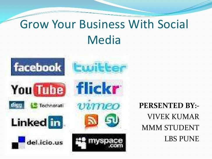 Grow Your Business With Social           Media                     PERSENTED BY:-                       VIVEK KUMAR       ...