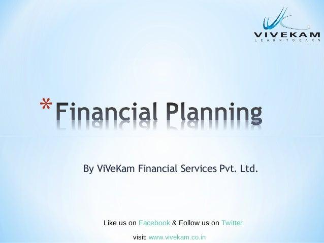 By ViVeKam Financial Services Pvt. Ltd. Like us on Facebook & Follow us on Twitter visit: www.vivekam.co.in