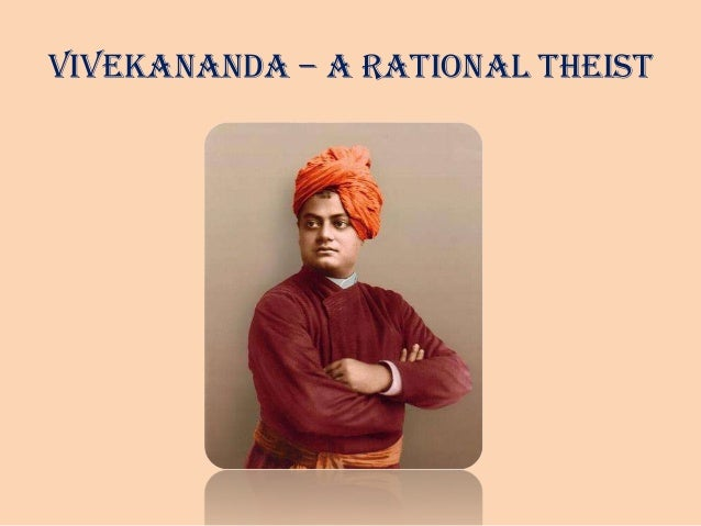 Vivekananda - Rational theist