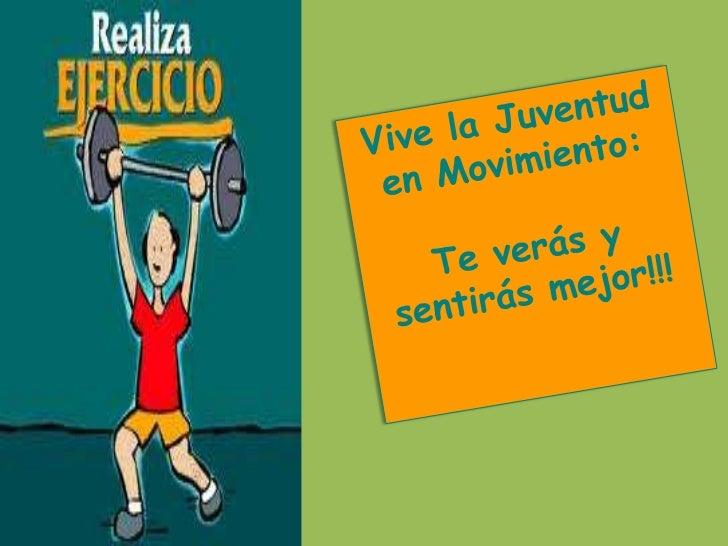 Vive la Juventud en Movimiento:Te verás y sentirásmejor!!!<br />