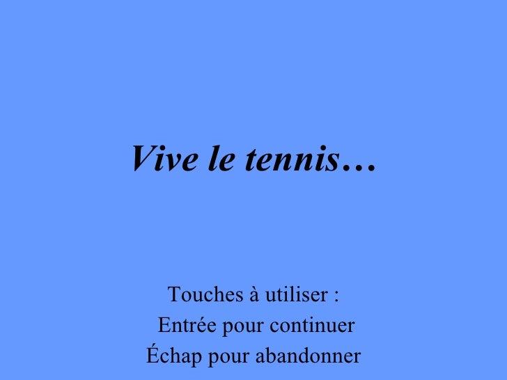 Vive le tennis… Touches à utiliser : Entrée pour continuer Échap pour abandonner