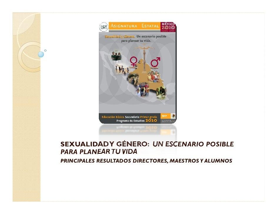 SEXUALIDAD Y GÉNERO: UN ESCENARIO POSIBLEPARA PLANEAR TU VIDAPRINCIPALES RESULTADOS DIRECTORES, MAESTROS Y ALUMNOS