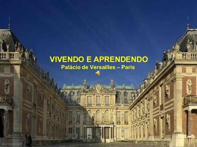 VIVENDO E APRENDENDOPalácio de Versailles – Paris