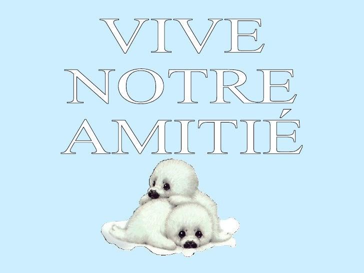 Vive Notre Amitie