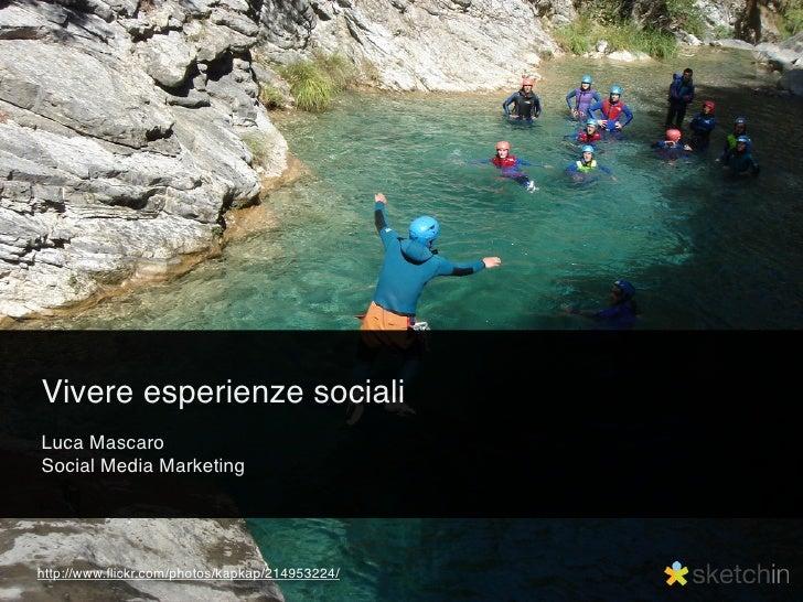 Vivere esperienze sociali Luca Mascaro Social Media Marketing     http://www.flickr.com/photos/kapkap/214953224/
