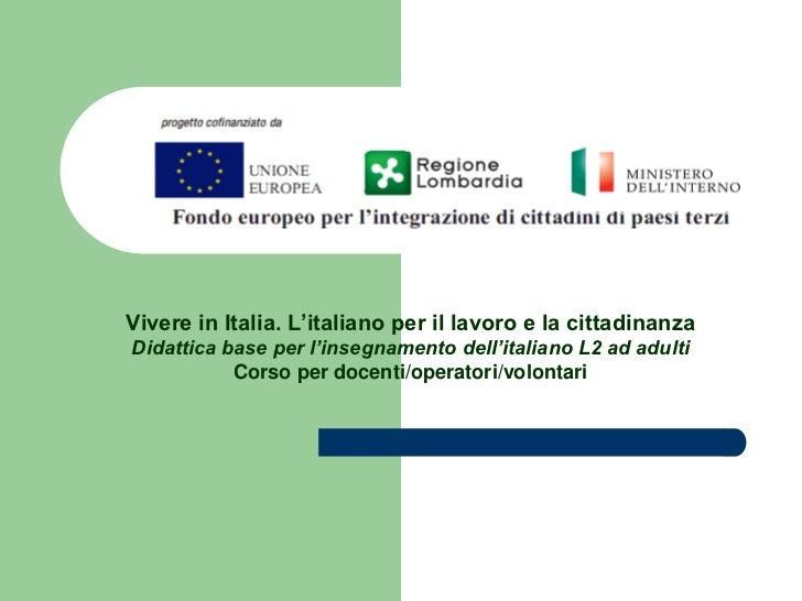 Vivere in Italia. L'italiano per il lavoro e la cittadinanzaDidattica base per l'insegnamento dell'italiano L2 ad adulti  ...